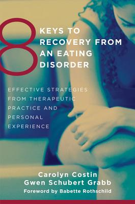 8 Keys to Recovery from an Eating Disorder By Costin, Carolyn/ Grabb, Gwen Schubert