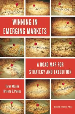 Winning in Emerging Markets By Khanna, Tarun/ Palepu, Krishna G./ Bullock, Richard J.